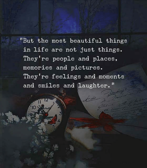 "Just Things: ""But the most beautiful things  in life are not just things.  They're people and places,  memories and pictures  They 're feelings and moments  and smiles and laughter""  2  10  4"