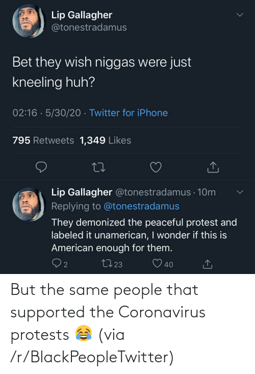 Blackpeopletwitter, Via, and People: But the same people that supported the Coronavirus protests 😂 (via /r/BlackPeopleTwitter)