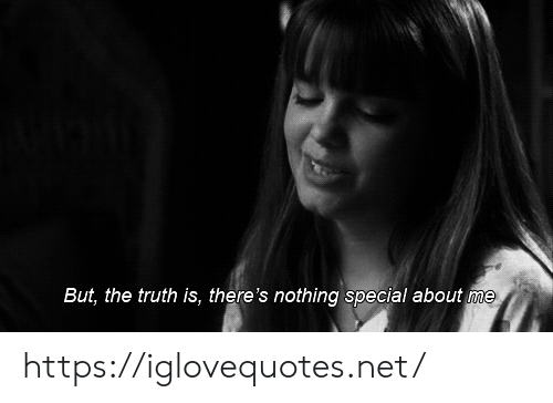 Truth, Net, and Href: But, the truth is, there's nothing special about me https://iglovequotes.net/