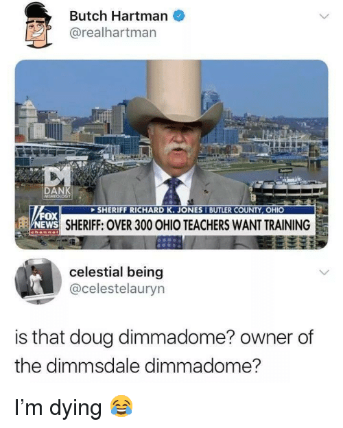 Doug, Ohio, and Sheriff: Butch Hartman  @realhartman  DAN  SHERIFF RICHARD K. JONES I BUTLER COUNTY, OHIO  N  ox  EWS  SHERIFF: OVER 300 OHIO TEACHERS WANT TRAINING  celestial being  @celestelauryn  is that doug dimmadome? owner of  the dimmsdale dimmadome? I'm dying 😂