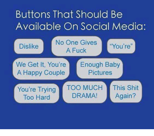 "Dank, Social Media, and Fuck: Buttons That Should Be  Available On Social Media:  No One Gives  A Fuck  ""You're""  We Get It, You're Enough Baby  RHappy Couplectures  You're Trying  