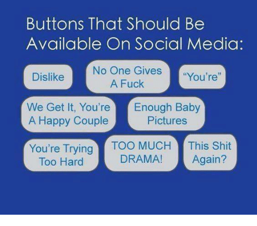 """We get it, you vape: Buttons That Should Be  Available On Social Media:  No One Gives  """"You're""""  A Fuck  Dislike  We Get It, You're Enough Baby  A Happy Couple  Pictures  You're Trying  Too MUCH  This Shit  DRAMA!  Again?  Too Hard"""