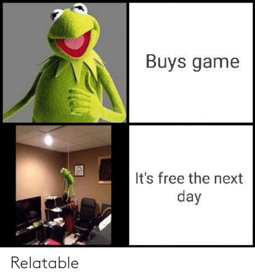 Buys: Buys game  It's free the next  day Relatable