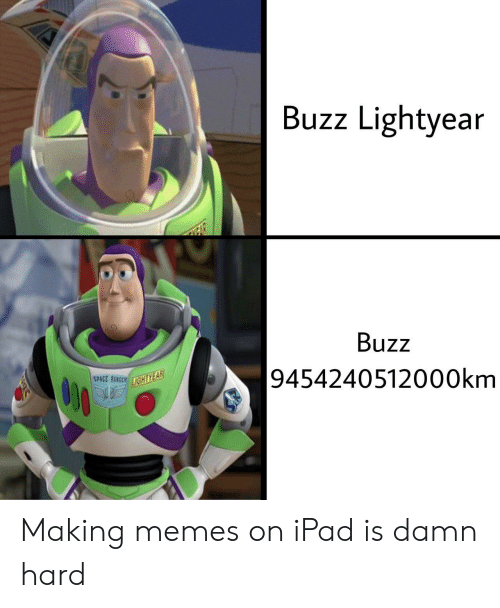 Buzz Lightyear: Buzz Lightyear  Buzz  9454240512000km  SPACE RANGER IGHTYEAR Making memes on iPad is damn hard