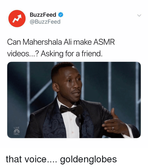 Ali, Videos, and Buzzfeed: BuzzFeed <  @BuzzFeed  Can Mahershala Ali make ASMR  videos...? Asking for a friend.  LIVE  NBC that voice.... goldenglobes