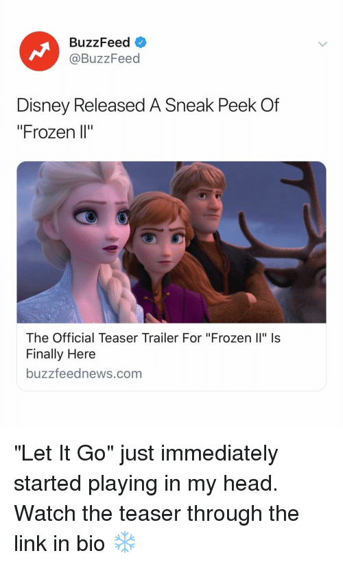 "teaser: BuzzFeed  @BuzzFeed  Disney Released A Sneak Peek Of  ""Frozen l""  The Official Teaser Trailer For ""Frozen Il"" Is  Finally Here  buzzfeednews.com ""Let It Go"" just immediately started playing in my head. Watch the teaser through the link in bio ❄️"