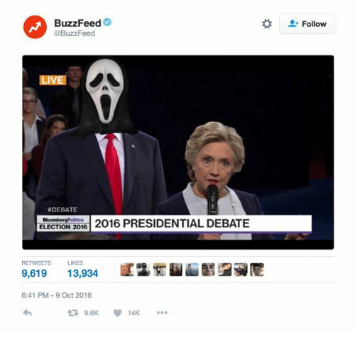 Memes, Buzzfeed, and Live: BuzzFeed  @BuzzFeed  LIVE  DEBATE  ELECTION 2016  2016 PRESIDENTIAL DEBATE  LIKES  9,619  13,934  6:41 PM 9 Oct 2016  9.6K  V 14K  Follow