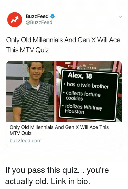 whitney houston: BuzzFeed  @BuzzFeed  Only Old Millennials And Gen X Will Ace  This MTV Quiz  Alex, 18  has a twin brother  collects fortune  cookies  idolizes Whitney  Houston  Only Old Millennials And Gen X Will Ace This  MTV Quiz  buzzfeed.com If you pass this quiz... you're actually old. Link in bio.