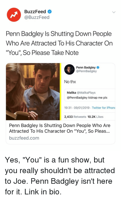 """Carolina Panthers: BuzzFeed  @BuzzFeed  Penn Badgley Is Shutting Down People  Who Are Attracted To His Character On  """"You"""", So Please Take Note  Penn Badgley  @PennBadgley  No thx  Malika @MalikaPlays  @PennBadgley kidnap me pls  19:31 09/01/2019 Twitter for iPhone  OE  2,433 Retweets 10.2K Likes  Penn Badgley Is Shutting Down People Who Are  Attracted To His Character On """"You"""", So Pleas...  buzzfeed.com Yes, """"You"""" is a fun show, but you really shouldn't be attracted to Joe. Penn Badgley isn't here for it. Link in bio."""