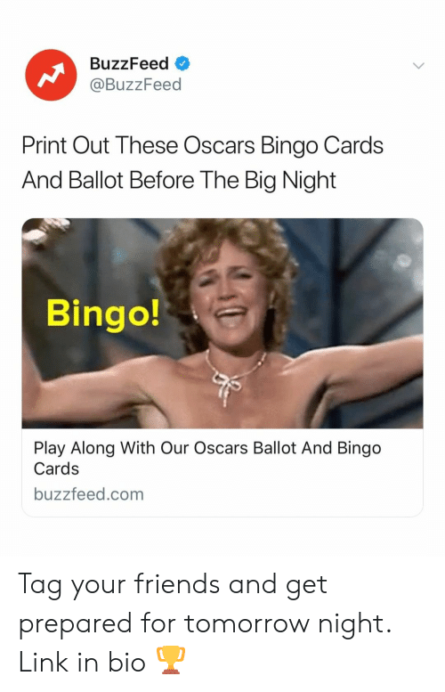 bingo: BuzzFeed  @BuzzFeed  Print Out These Oscars Bingo Cards  And Ballot Before The Big Night  Bingo!  Play Along With Our Oscars Ballot And Bingo  Cards  buzzfeed.com Tag your friends and get prepared for tomorrow night. Link in bio 🏆