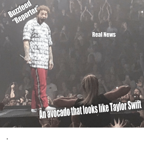 "swift: Buzzfeed  ""Reporter""  Real News  An avocado that looks like Taylor Swift ."