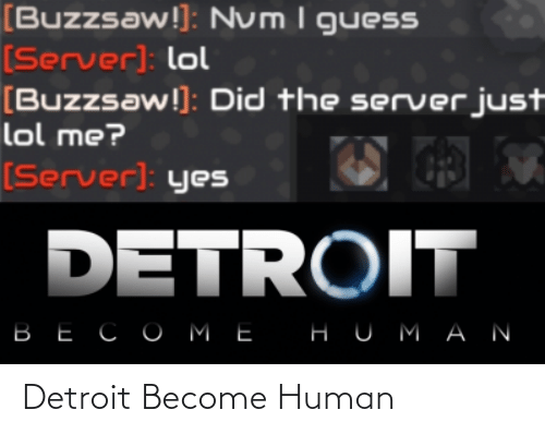 Detroit: [Buzzsaw!]: Num I guesS  [Server): lol  [Buzzsaw!]: Did the server just  lol me?  [Server]: yes  DETROIT  ВЕСОМЕ  НUMАN Detroit Become Human