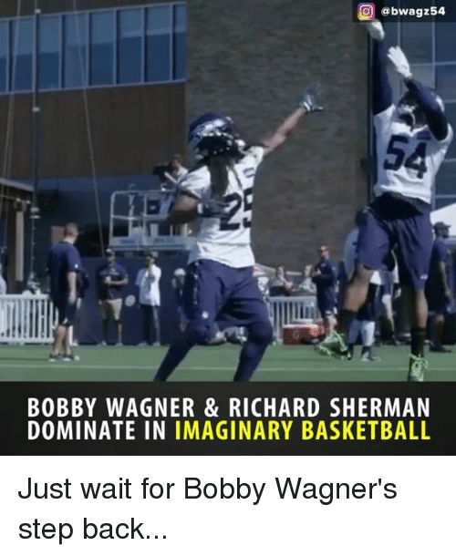 Basketball, Memes, and Richard Sherman: @bwagz54  BOBBY WAGNER & RICHARD SHERMAN  DOMINATE IN IMAGINARY BASKETBALL Just wait for Bobby Wagner's step back...