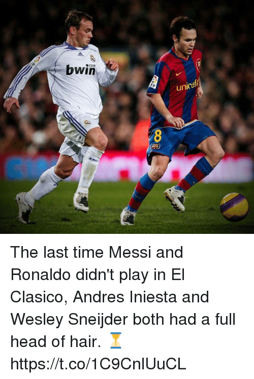unicef: bwin  com  FP  unicef The last time Messi and Ronaldo didn't play in El Clasico, Andres Iniesta and Wesley Sneijder both had a full head of hair. ⏳ https://t.co/1C9CnlUuCL