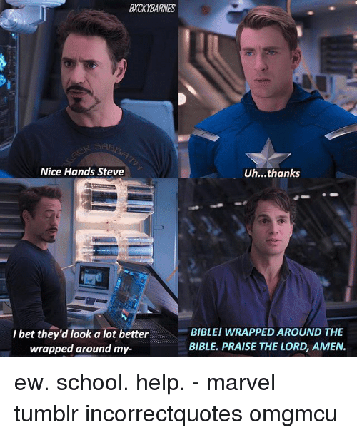 praise the lord: BXCKYBARNES  Nice Hands Steve  Uh...thanks  I bet they'd look a lot better  wrapped around my-  BIBLE! WRAPPED AROUND THE  BIBLE. PRAISE THE LORD, AMEN. ew. school. help. - marvel tumblr incorrectquotes omgmcu