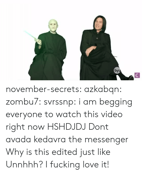 Messenger: by november-secrets:  azkabqn:  zombu7:  svrssnp: i am begging everyone to watch this video right now  HSHDJDJ   Dont avada kedavra the messenger   Why is this edited just like Unnhhh? I fucking love it!