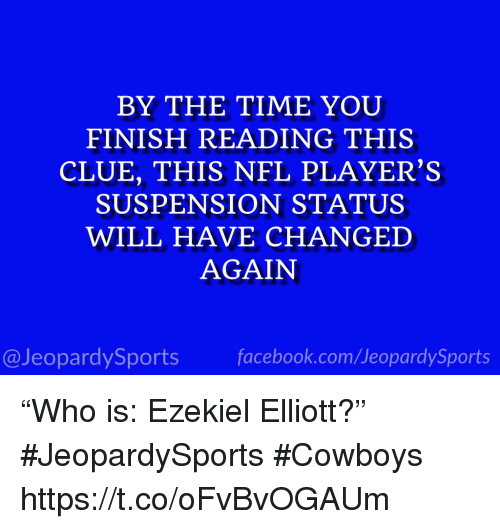 """ezekiel-elliott: BY THE TIME YOU  FINISH READING THIS  CLUE, THIS NFL PLAYER'S  SUSPENSION STATUS  WILL HAVE CHANGED  AGAIN  @JeopardySportsfacebook.com/JeopardySports """"Who is: Ezekiel Elliott?"""" #JeopardySports #Cowboys https://t.co/oFvBvOGAUm"""