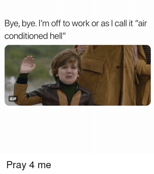 "bye bye: Bye, bye. l'm off to work or as I call it ""air  conditioned hell""  GIF Pray 4 me"
