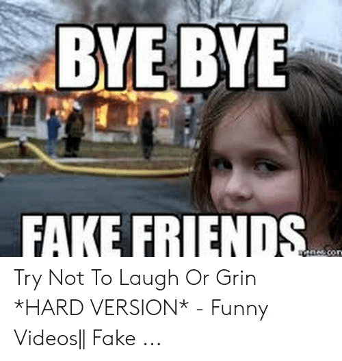 Or Grin: BYEBYE  FAKE FRIENDS Try Not To Laugh Or Grin *HARD VERSION* - Funny Videos|| Fake ...