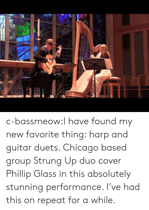 duets: c-bassmeow:I have found my new favorite thing: harp and guitar duets. Chicago based group Strung Up duo cover Phillip Glass in this absolutely stunning performance. I've had this on repeat for a while.