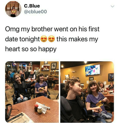 Omg, Blue, and Date: C.Blue  @cblue00  Omg my brother went on his first  date tonight  this makes my  heart so so happy