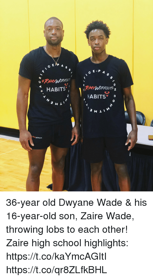Dwyane Wade, Memes, and School: C E.P  4  365  HABITS o 36-year old Dwyane Wade & his 16-year-old son, Zaire Wade, throwing lobs to each other!   Zaire high school highlights: https://t.co/kaYmcAGItI https://t.co/qr8ZLfkBHL