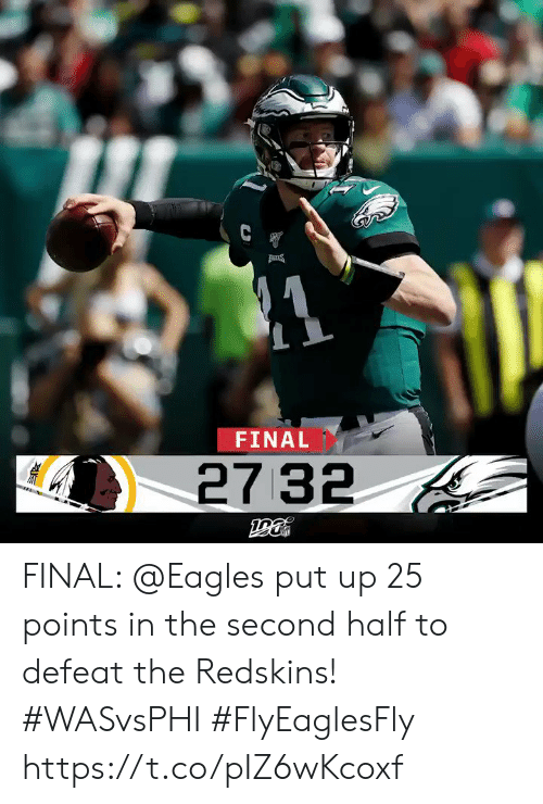 Points: C  FINAL  27 32 FINAL: @Eagles put up 25 points in the second half to defeat the Redskins! #WASvsPHI  #FlyEaglesFly https://t.co/pIZ6wKcoxf