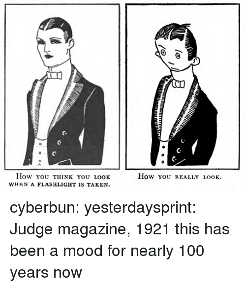 Flashlight: C.  How ou THINK YOU LOoK  WHEN A FLASHLIGHT IS TAKEN  How you rEALLY LOOK cyberbun: yesterdaysprint: Judge magazine, 1921 this has been a mood for nearly 100 years now