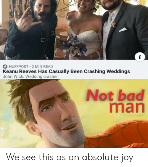 Bad, John Wick, and Wedding: C  i  HUFFPOST 2 MIN READ  Keanu Reeves Has Casually Been Crashing Weddings  John Wick: Wedding crasher.  Not bad  man  HOP RENTAL We see this as an absolute joy