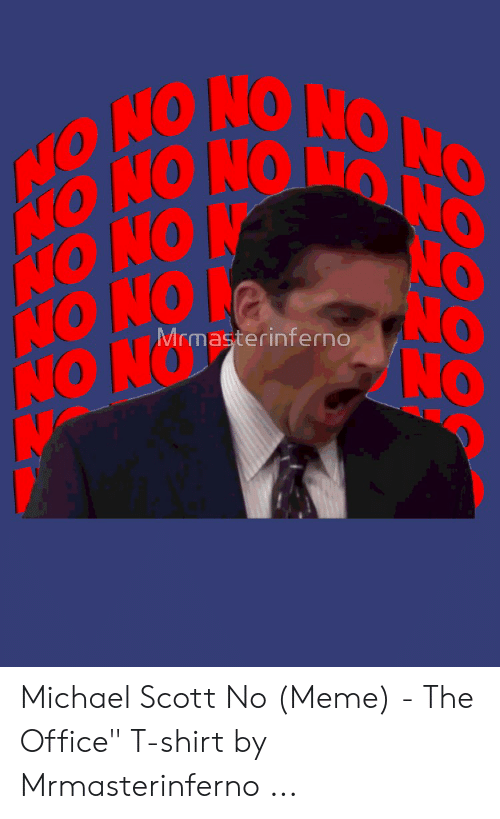 """Meme The Office: (C  NO NO  NO NO  HO  Mrmasterinferno Michael Scott No (Meme) - The Office"""" T-shirt by Mrmasterinferno ..."""