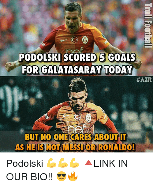 no-one-care: (C  PODOLSKI SCORED 5 GOALS  FOR GALATASARAY TODAY  #AZR  BUT NO ONE CARES ABOUT IT  AS HE IS  NOT MESSIORRONALDOH Podolski 💪💪💪 🔺LINK IN OUR BIO!! 😎🔥