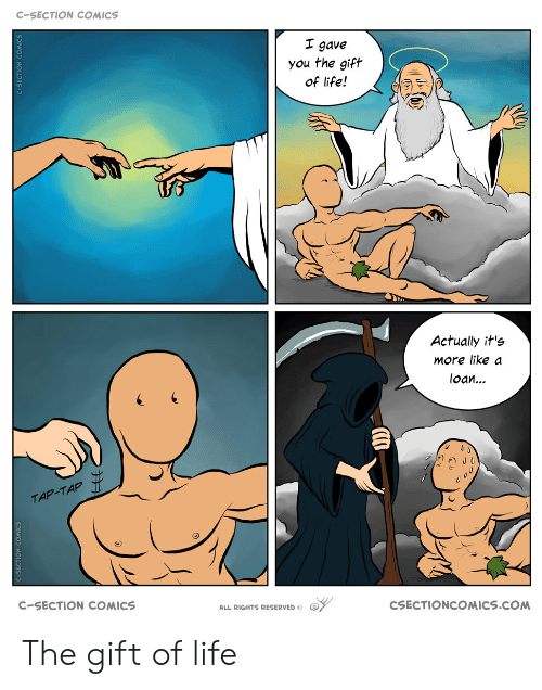 Life, The Gift, and Comics: C-SECTION COMICS  I gave  you the gift  of life!  Actually it's  More like a  loan...  TAP-TAP  C-SECTION COMICS  CSECTIONCOMICS.COM  ALL RIGHTS RESERVED  SECTION COMICS  C-SECTION COMICS The gift of life