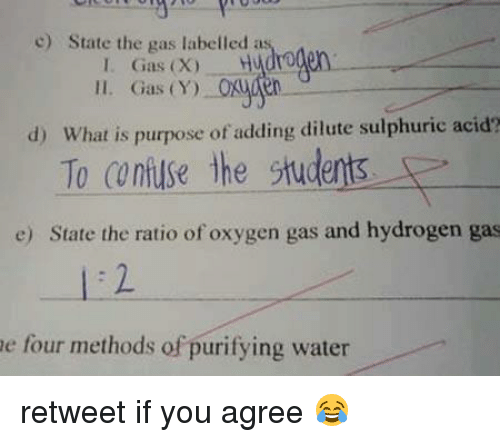 The Ratio: c) State the gas labelled as  I. Gas (X) H  ll. Gas (Y)  d) What is purpose of adding dilute sulphuric acid?  To confuse the delis  E  stud  e) State the ratio of oxygen gas and hydrogen gas  e four methods of purifying water retweet if you agree 😂