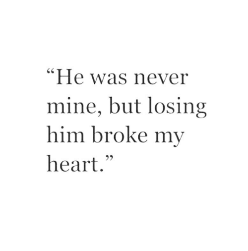 "Heart, Never, and Mine: C0  ""He was never  mine, but losing  him broke my  heart."""