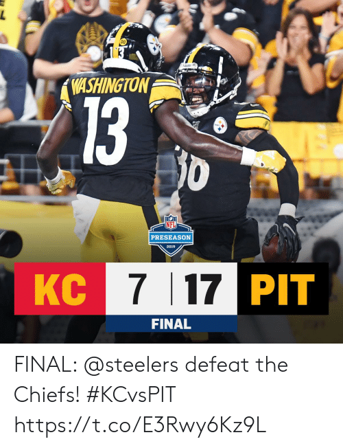preseason: C13  WASHINGTON  0  PRESEASON  2019  KC 7 17 PIT  FINAL FINAL: @steelers defeat the Chiefs! #KCvsPIT https://t.co/E3Rwy6Kz9L