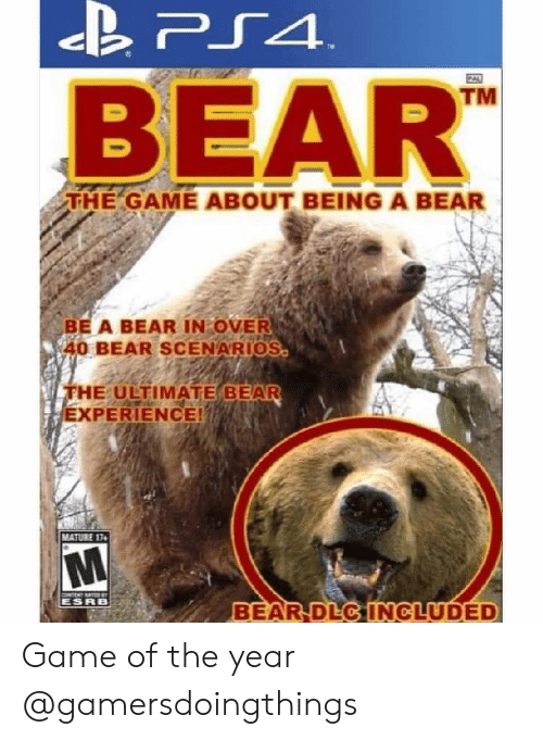 esrb: C40  TM  BEAR  THE GAME ABOUT BEING A BEAR  BE A BEAR IN OVER  40 BEAR SCENARIOS  FHE ULTIMATE BEAR  EXPERIENCE!  MATURE 14  ESRB  BEAR DEC INCLUDED Game of the year @gamersdoingthings