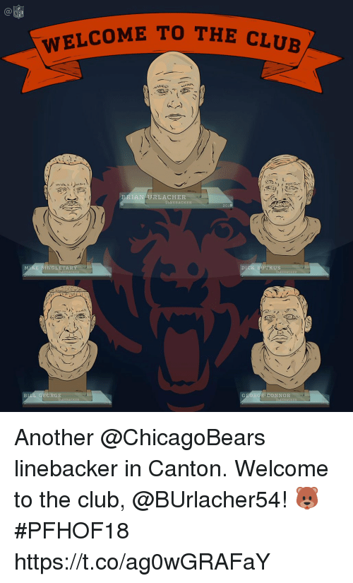 Welcome To The Club: Ca  NFL  WELCOME TO THE  cLI  RIAN URLACHER  NEBACKER  2018  MIKE SINGLETARY  UTKUS  ORGE  GEORGE CONNOR  BACKER Another @ChicagoBears linebacker in Canton.  Welcome to the club, @BUrlacher54! 🐻 #PFHOF18 https://t.co/ag0wGRAFaY