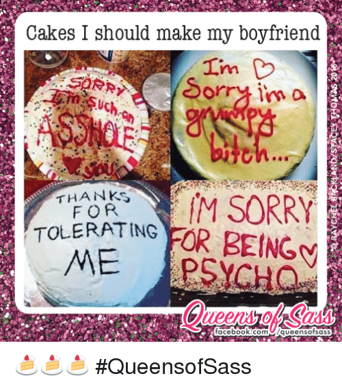 cakes i should make my boyfriend orry im o thanks m sorry for