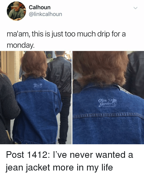 jean jacket: Calhoun  @linkcalhoun  ma'am, this is just too much drip for a  monday.  Olve Post 1412: I've never wanted a jean jacket more in my life