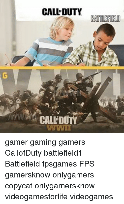 Gamerly: CALL DUTY  BATTLEFIELD  WWII gamer gaming gamers CallofDuty battlefield1 Battlefield fpsgames FPS gamersknow onlygamers copycat onlygamersknow videogamesforlife videogames