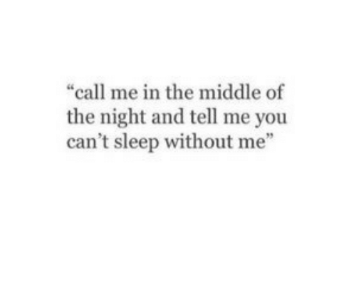 """without me: """"call me in the middle of  the night and tell me you  can't sleep without me"""""""