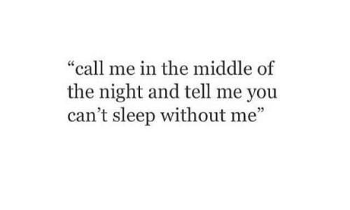 """without me: """"call me in the middle of  the night and tell me you  can't sleep without me""""  3"""
