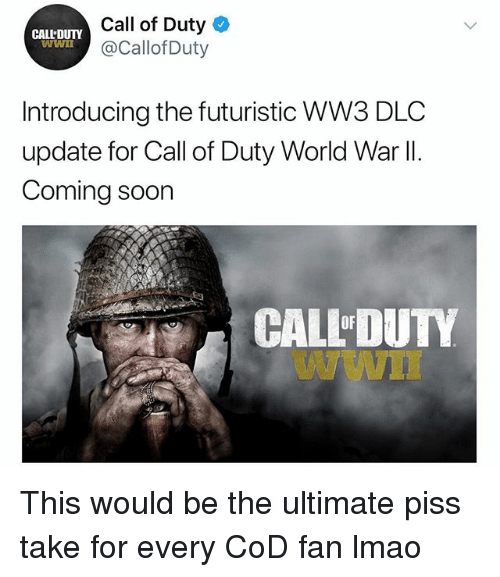 futuristic: Call of Duty  @Callof Duty  CALL'DUTY  Introducing the futuristic WW3 DLC  update for Call of Duty World War ll.  Coming soon  CALL'DUTY  Wwn  OF This would be the ultimate piss take for every CoD fan lmao