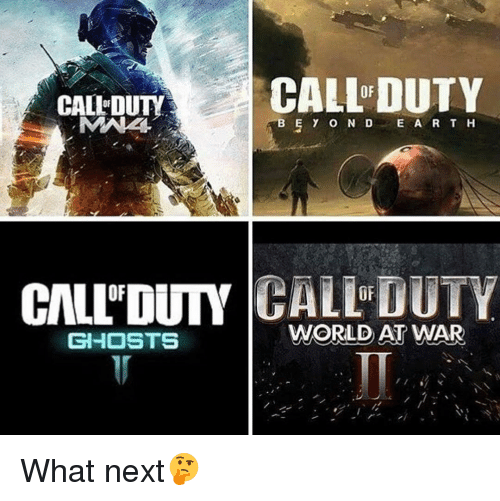 Memes, Ghost, and 🤖: CALLEDUTY  CALL DUTY  ABE Y o N D E A R T H  CIALLDUTY  CALL DUTY  GHOSTS  WORLD AT WAR What next🤔