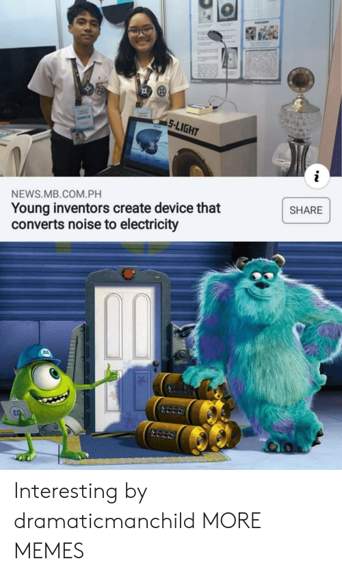 electricity: CALLERY  aENTS  w  5-LIGHT  COR  NEWS.MB.COM.PH  Young inventors create device that  converts noise to electricity  SHARE Interesting by dramaticmanchild MORE MEMES