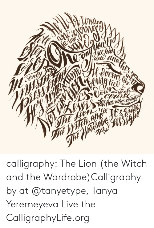 tanya: calligraphy: The Lion (the Witch and the Wardrobe)Calligraphy by at@tanyetype,Tanya Yeremeyeva     Live the CalligraphyLife.org