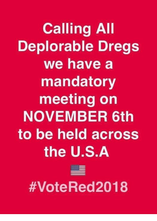 Memes, 🤖, and Calling: Calling AII  Deplorable Dregs  we have a  mandatory  meeting on  NOVEMBER 6th  to be held across  the U.S.A