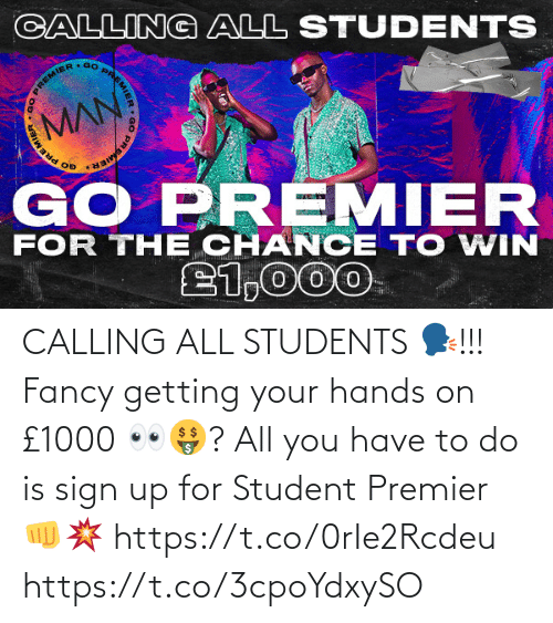To Do: CALLING ALL STUDENTS 🗣!!!  Fancy getting your hands on £1000 👀🤑?   All you have to do is sign up for Student Premier 👊💥 https://t.co/0rIe2Rcdeu https://t.co/3cpoYdxySO