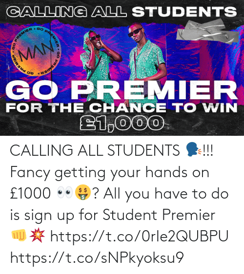To Do: CALLING ALL STUDENTS 🗣!!!  Fancy getting your hands on £1000 👀🤑?   All you have to do is sign up for Student Premier 👊💥 https://t.co/0rIe2QUBPU https://t.co/sNPkyoksu9