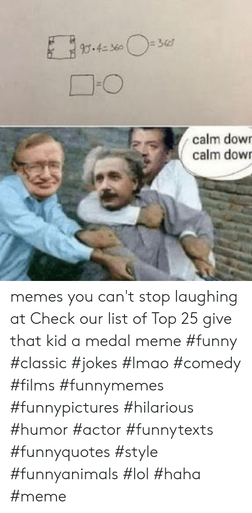 Funny, Lmao, and Lol: calm dowr  calm dowr memes you can't stop laughing at  Check our list of Top 25 give that kid a medal meme #funny #classic #jokes #lmao #comedy #films #funnymemes #funnypictures #hilarious #humor #actor #funnytexts #funnyquotes #style #funnyanimals #lol #haha #meme